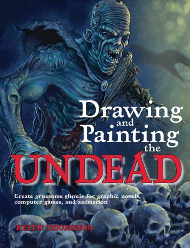 9780764138133: Drawing and Painting the Undead: Create Gruesome Ghouls for Graphic Novels, Computer Games, and Animation (Barron's Educational)