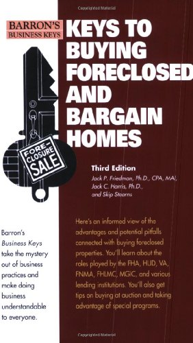 Keys To Buying Foreclosed and Bargain Homes (Barron's Business Keys) (0764138839) by Jack P. Friedman Ph.D.; Jack C. Harris Ph.D.; Skip Stearns