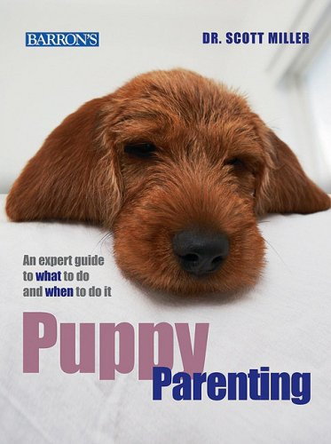 Puppy Parenting: An Expert Guide to What to Do and When to Do It: Miller D.V.M., Scott