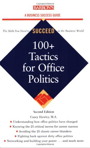 100+ Tactics for Office Politics (Barron's Business Success Series): Hawley, Casey