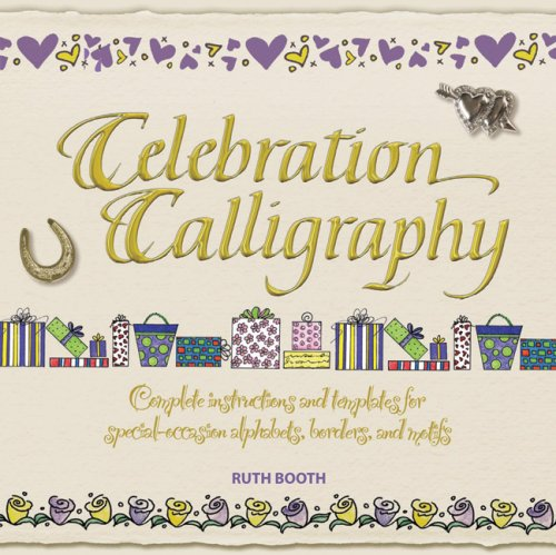 9780764139482: Celebration Calligraphy: Complete Instructions and Templates for Special-Occasion Alphabets, Borders, and Motifs
