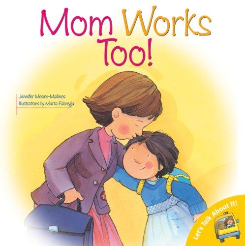 Mom Works Too! (Let's Talk about It: Jennifer Moore-Mallinos; Illustrator-Marta