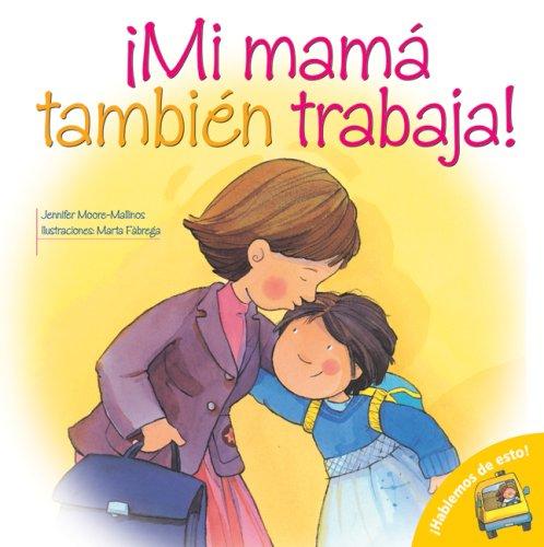 9780764140433: Mi Mama Tambien Trabaja!: Mom Works Too! (Spanish-Language Edition) (Hablemos De Esto!) (Spanish Edition)