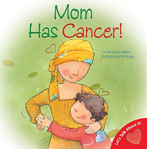 Mom Has Cancer! (Let's Talk About It: Moore-Mallinos, Jennifer; Fabrega,