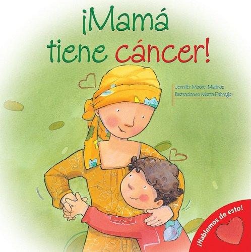 9780764140754: Mama Tiene Cancer! = My Mom Has Cancer! (Hablemos De Esto!/ Let's Talk About It!)