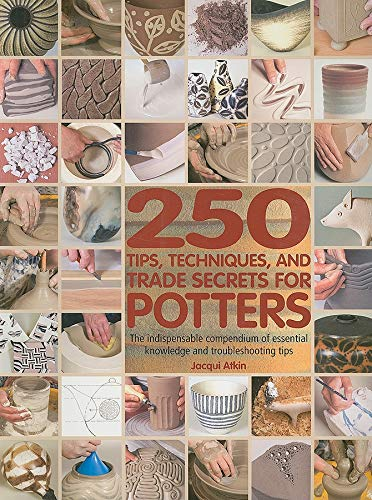 9780764141164: 250 Tips, Techniques, and Trade Secrets for Potters: The Indispensable Compendium of Essential Knowledge and Troubleshooting Tips