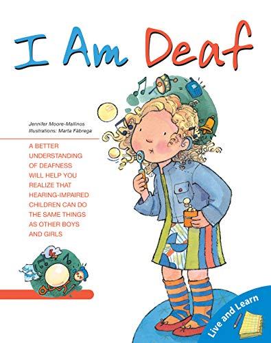I Am Deaf (Live and Learn Books): Jennifer Moore-Mallinos; Illustrator-Marta