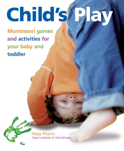 9780764142413: Child's Play: Montessori Games and Activities for Your Baby and Toddler