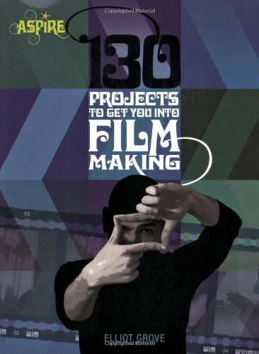 9780764142963: 130 Projects to Get You into Filmmaking (Aspire)
