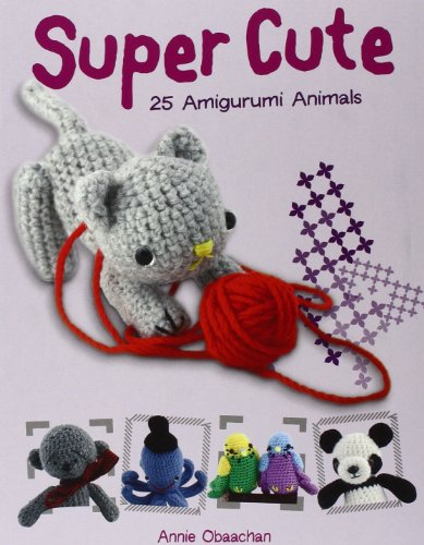 9780764142970: Super Cute: 25 Amigurumi Animals
