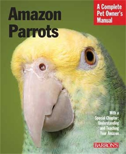 9780764143410: Amazon Parrots: 3rd Edition: Complete Pet Owner's Manual (Barron's Complete Pet Owner's Manuals) (Barron's Complete Pet Owner's Manuals (Paperback))