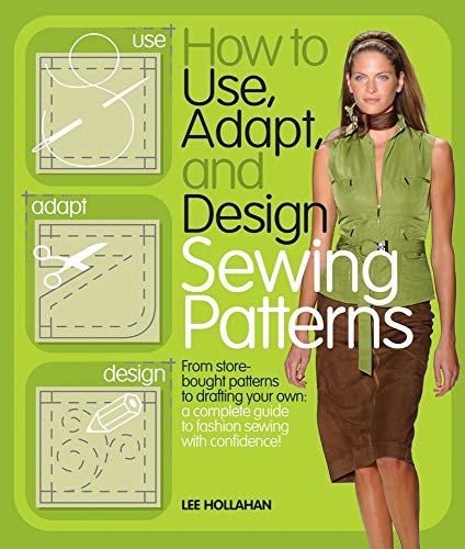 9780764144257: How to Use, Adapt, and Design Sewing Patterns: From store-bought patterns to drafting your own: a complete guide to fashion sewing with confidence