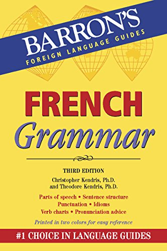 French Grammar (Barron's Grammar Series) (0764145959) by Christopher Kendris Ph.D.; Theodore Kendris Ph.D.