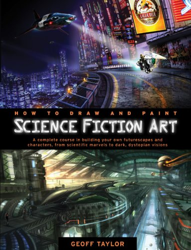 9780764146893: How to Draw and Paint Science Fiction Art: A Complete Course in Building Your Own Futurescapes and Characters, from Scientific Marvels to Dark, Dystopian Visions