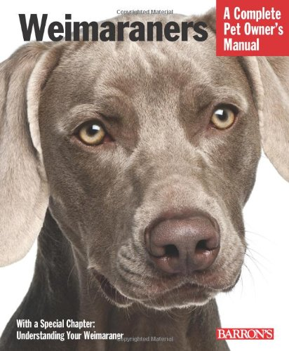 9780764147296: Weimaraners: Everything about Selection, Care, Nutrition, Behavior, and Training (Complete Pet Owners Manual)
