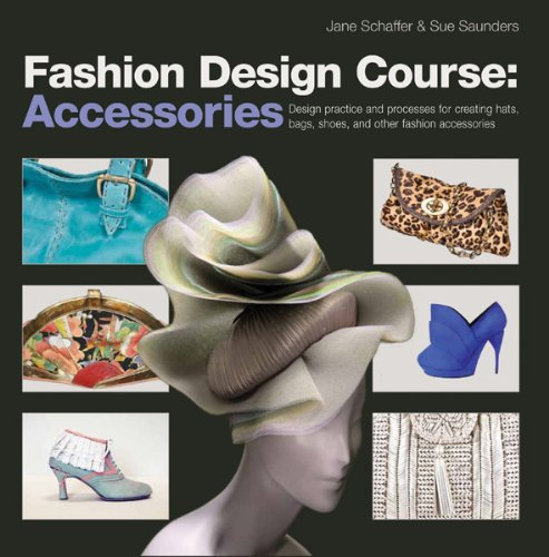 9780764147548: Fashion Design Course: Accessories: Design Practice and Processes for Creating Hats, Bags, Shoes, and Other Fashion Accessories