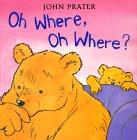 Oh Where, Oh Where? (Baby Bear Books): Prater, John