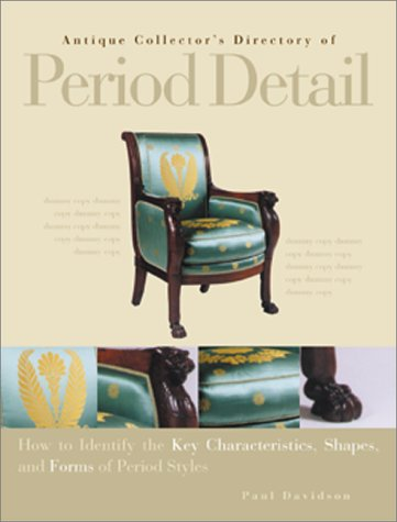 Antique Collector's Directory of Period Detail: How to Identify the Key Characteristics, Shapes, ...