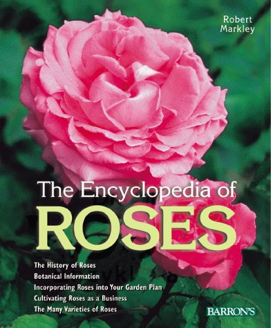 9780764151934: Encyclopedia of Roses: History, Botany, Characteristics, Design Examples, Planting and Care, the Best Species and Varieties