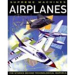 9780764151941: Airplanes (Supreme Machines : The Stories Behind Technological Marvels)