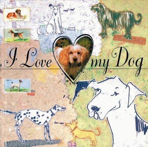 I Love My Dog: Curtis Lader, Helen Rawlinson (Illustrator)