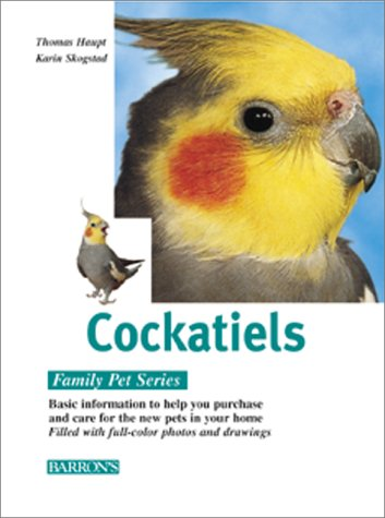 9780764152306: Cockatiels: Caring for Them, Feeding Them, Understanding Them (Family Pet Series)