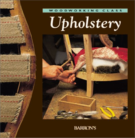 9780764152436: Upholstery (Woodworking Class)