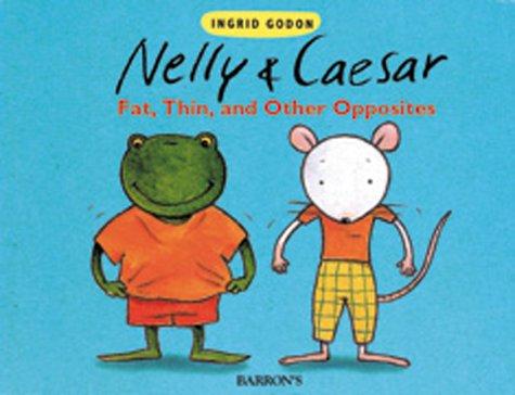 Fat, Thin, and Other Opposites (Nelly & Caesar Board Books): Ingrid Gordon; Ingrid Godon