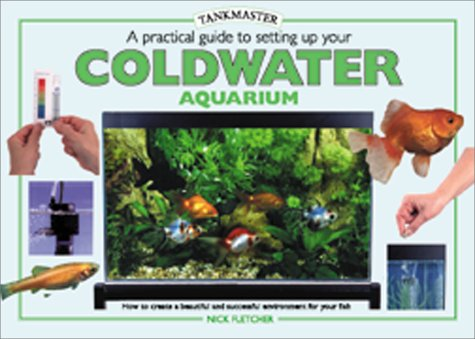 9780764152726: A Practical Guide to Setting Up Your Cold Water Aquarium (Tankmaster Series)