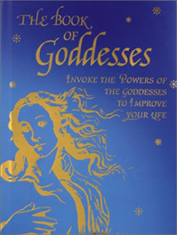 9780764153013: The Book of Goddesses: Invoke the Powers of the Goddesses to Improve Your Life