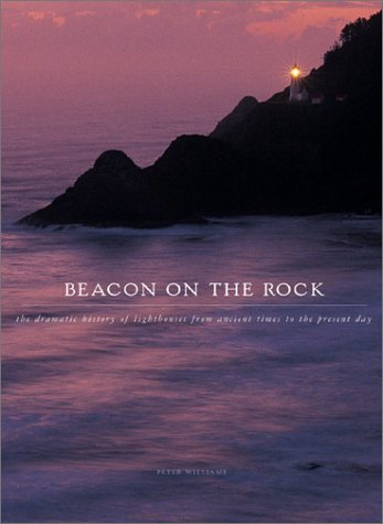 9780764153495: Beacon on the Rock: The Dramatic History of Lighthouses from Ancient Greece to the Present Day (Barron's Education Series)