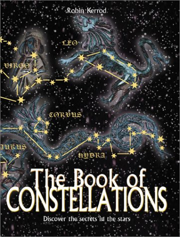 The Book of Constellations: Discover the Secrets in the Stars: Kerrod, Robin