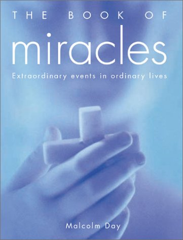 The Book Of Miracles: Extraordinary Events in: Day, Malcolm