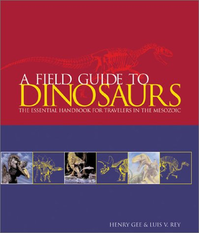 9780764155116: A Field Guide to Dinosaurs: The Essential Handbook for Travelers in the Mesozoic