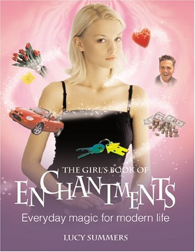 The Girl's Book of Enchantments : Everyday: Lucy Summers