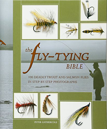 The Fly-Tying Bible: 100 Deadly Trout and Salmon Flies in Step-by-Step Photographs (0764155504) by Peter Gathercole
