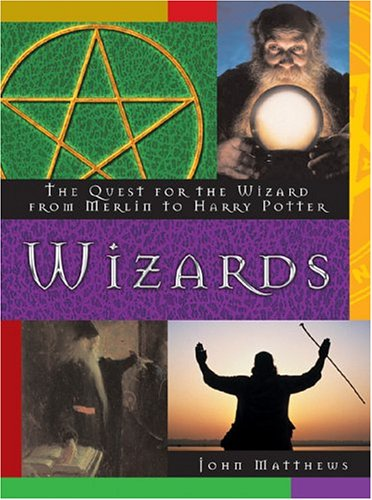 9780764156373: Wizards: The Quest for the Wizard from Merlin to Harry Potter