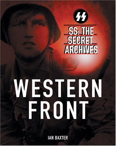 SS:The Secret Archives: Western Front.: Baxter,Ian.