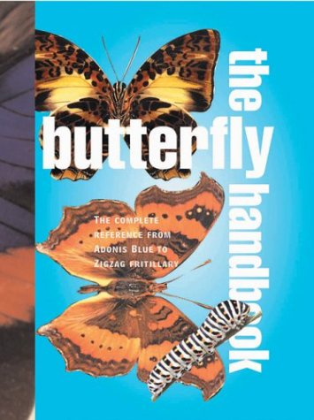 The Butterfly Handbook: The Definitive Reference for Every Enthusiast (Quarto Book).