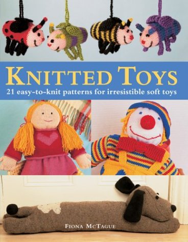 9780764157660: Knitted Toys: 21 Easy-to-Knit Patterns for Irresistible Soft Toys