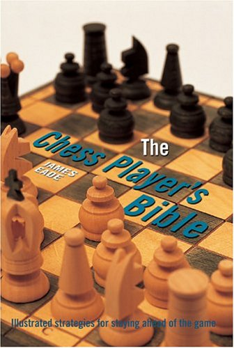 9780764157875: The Chess Player's Bible: Illustrated Strategies for Staying Ahead of the Game