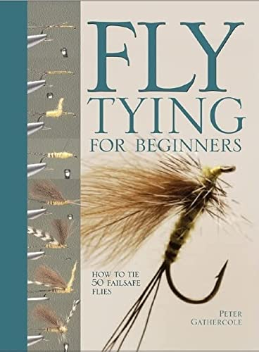 Fly Tying For Beginners: How to Tie 50 Failsafe Flies (0764158457) by Peter Gathercole