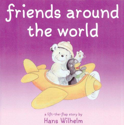 Friends Around the World (Hans Wilhelm Lift-The-Flap: Wilhelm, Hans