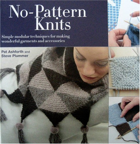 9780764158926: No Pattern Knits: Simple Modular Techniques for Making Wonderful Garments and Accessories