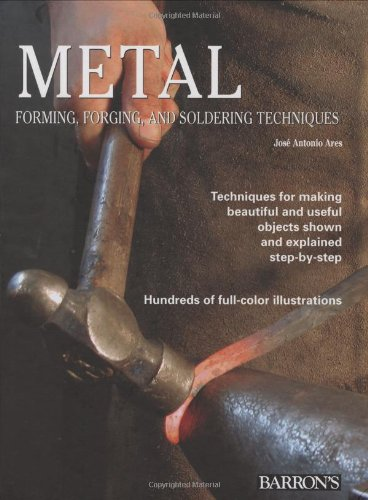 Metal: Forming, Forging, and Soldering Techniques: Ares, Jose Antonio