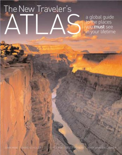 The New Traveler's Atlas: A global guide to the places you must see in your lifetime: John Man...