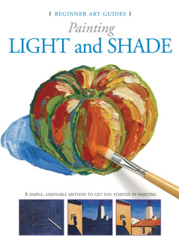 9780764161667: Painting Light and Shade: A Simple, Enjoyable Method to Get You Started in Painting (Beginner Art Guides)