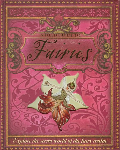 9780764162022: A Field Guide to Fairies: Explore the Secret World of the Fairy Realm