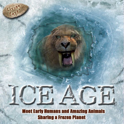 9780764162510: Ice Age: Meet Early Humans and Amazing Animals Sharing a Frozen Planet