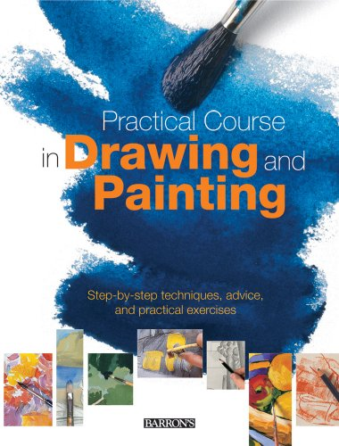 Practical Course in Drawing and Painting: Step-by-Step Techniques, Advice, and Practical Exercises